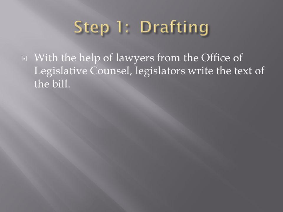 With the help of lawyers from the Office of Legislative Counsel, legislators write the text of the bill.