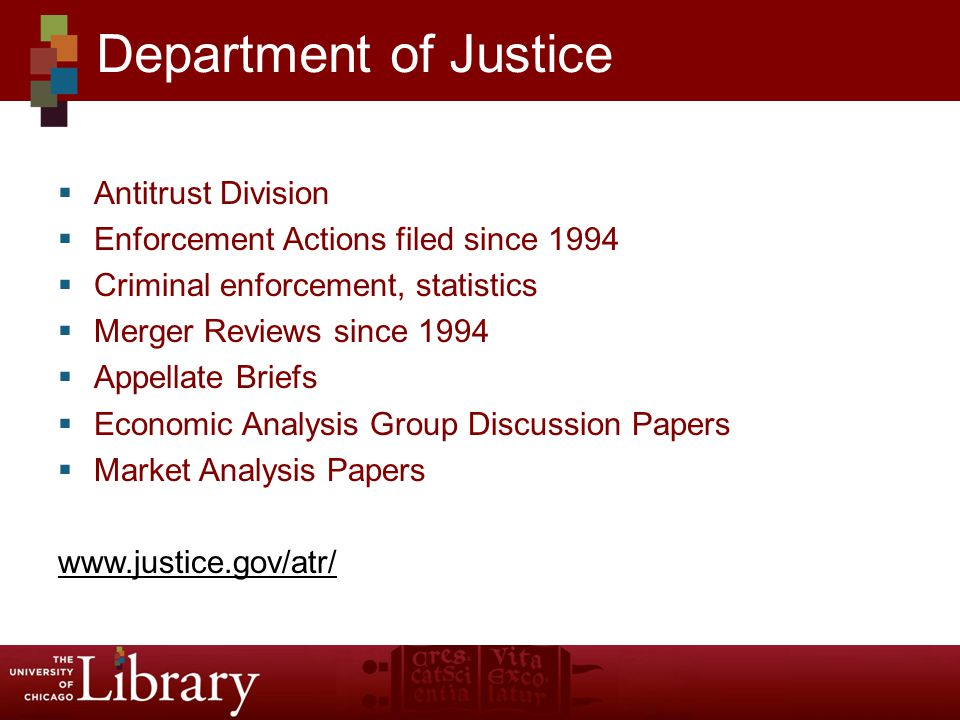 Antitrust Division Enforcement Actions filed since 1994 Criminal enforcement, statistics Merger Reviews since 1994 Appellate Briefs Economic Analysis Group Discussion Papers Market Analysis Papers www.justice.gov/atr/ Department of Justice