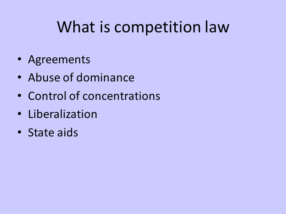 What is competition law Agreements Abuse of dominance Control of concentrations Liberalization State aids