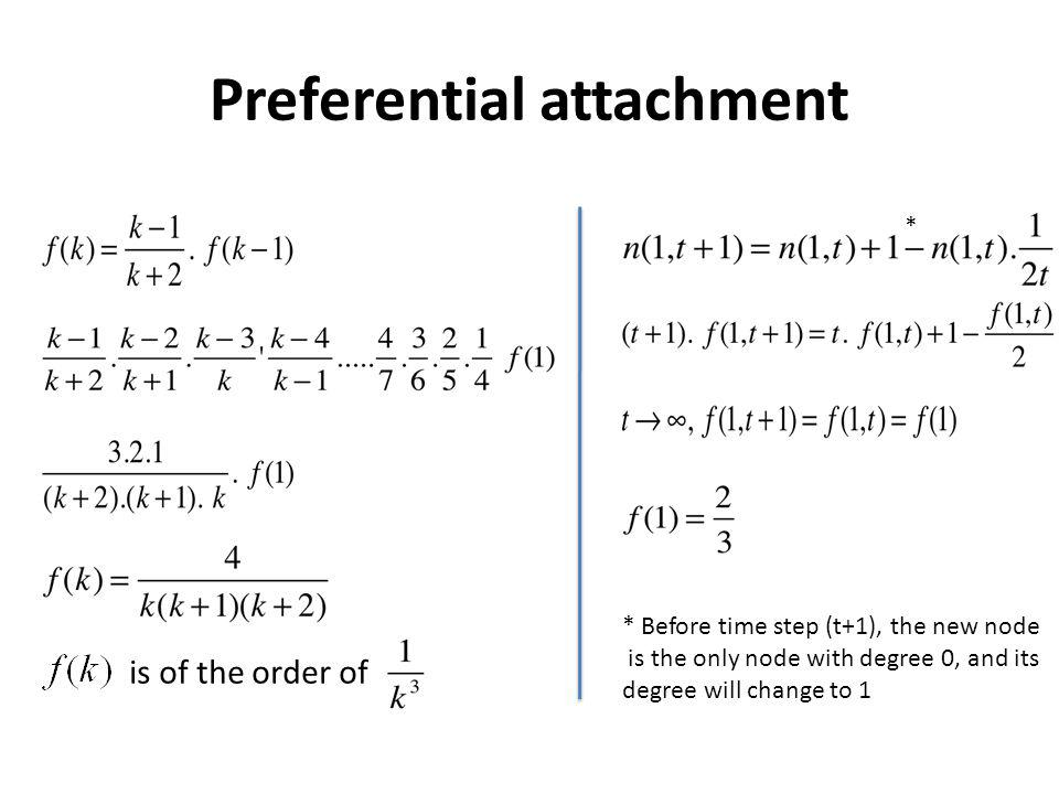 Preferential attachment is of the order of * Before time step (t+1), the new node is the only node with degree 0, and its degree will change to 1 *