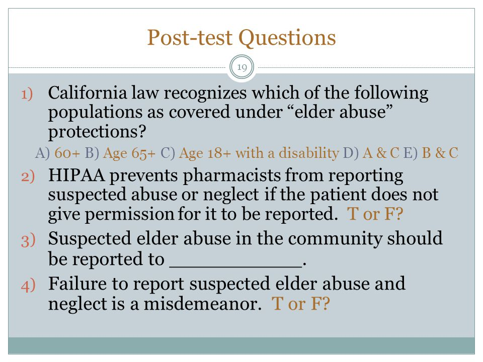 Post-test Questions 19 1) California law recognizes which of the following populations as covered under elder abuse protections.
