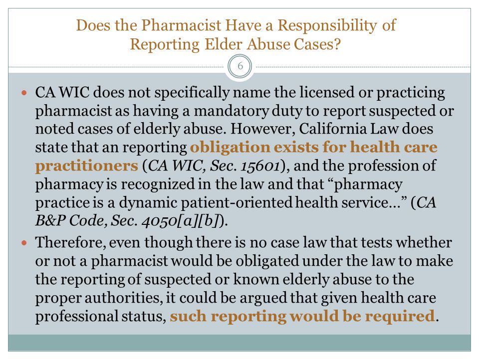 Does the Pharmacist Have a Responsibility of Reporting Elder Abuse Cases? CA WIC does not specifically name the licensed or practicing pharmacist as h