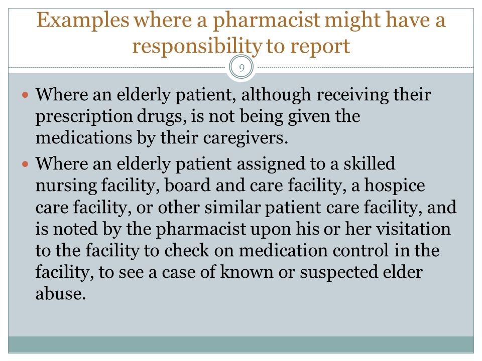 Where an elderly patient, although receiving their prescription drugs, is not being given the medications by their caregivers. Where an elderly patien