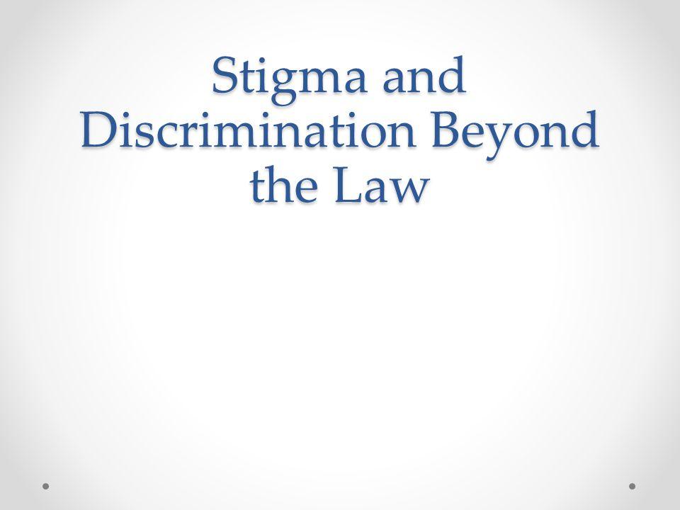 Stigma and Discrimination Beyond the Law