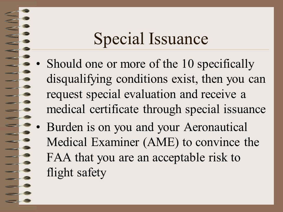 Special Issuance Should one or more of the 10 specifically disqualifying conditions exist, then you can request special evaluation and receive a medic