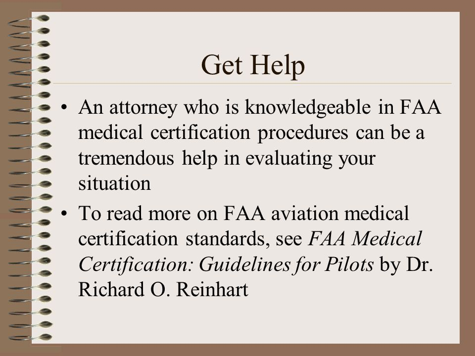 Get Help An attorney who is knowledgeable in FAA medical certification procedures can be a tremendous help in evaluating your situation To read more o