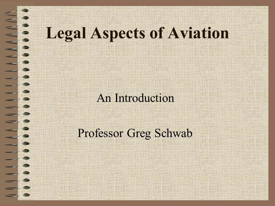 Legal Aspects of Aviation An Introduction Professor Greg Schwab