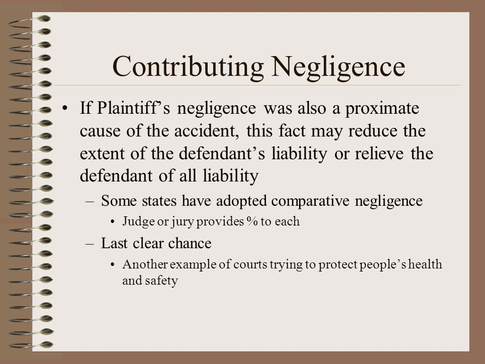 Contributing Negligence If Plaintiffs negligence was also a proximate cause of the accident, this fact may reduce the extent of the defendants liabili