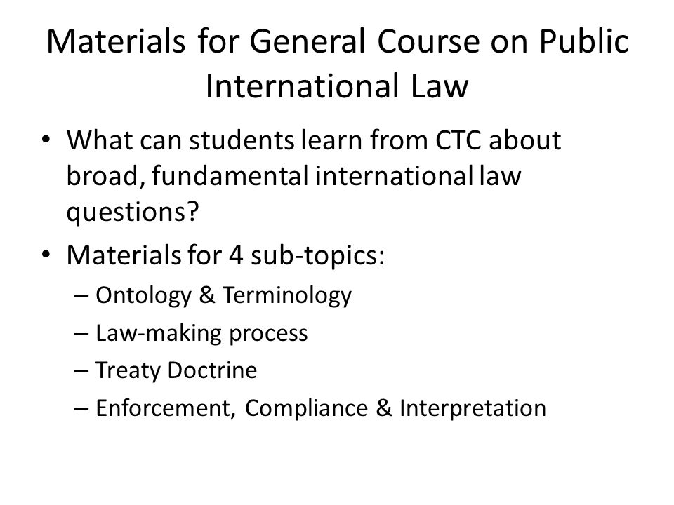 Materials for General Course on Public International Law What can students learn from CTC about broad, fundamental international law questions.