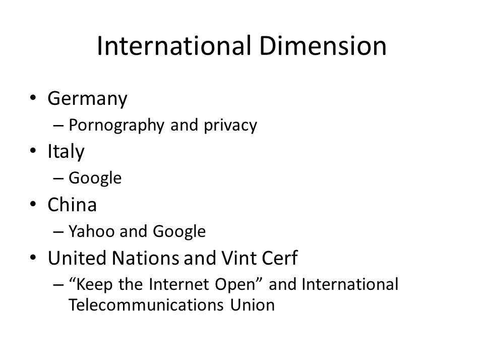 International Dimension Germany – Pornography and privacy Italy – Google China – Yahoo and Google United Nations and Vint Cerf – Keep the Internet Ope