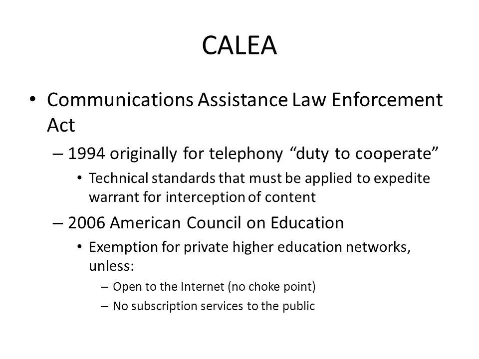 CALEA Communications Assistance Law Enforcement Act – 1994 originally for telephony duty to cooperate Technical standards that must be applied to expe