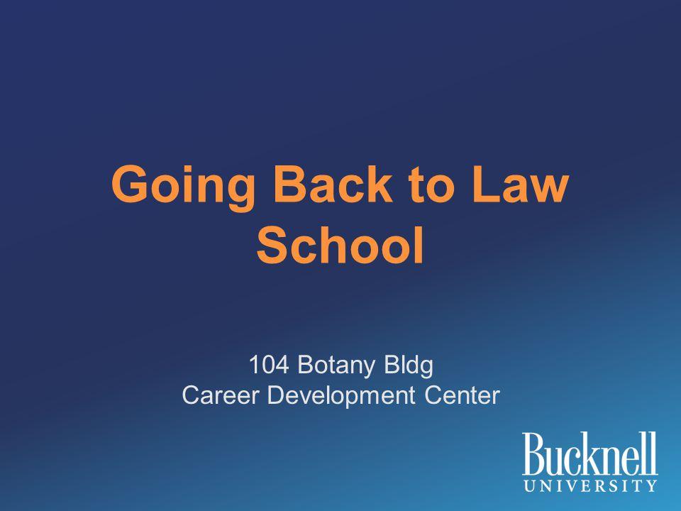 Going Back to Law School 104 Botany Bldg Career Development Center