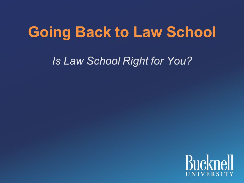 Going Back to Law School Is Law School Right for You