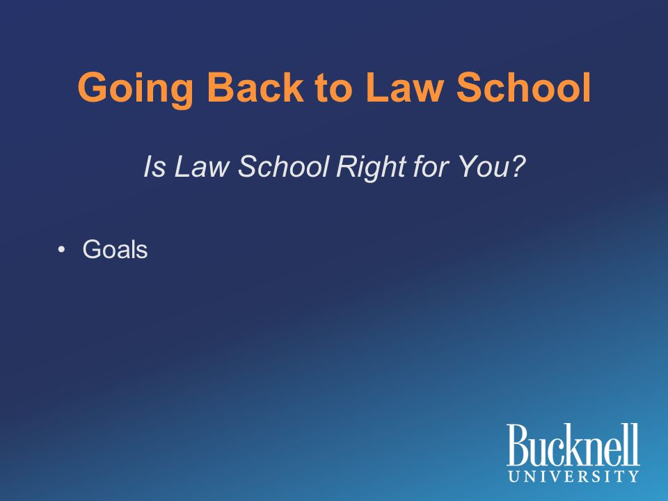 Going Back to Law School Is Law School Right for You Goals