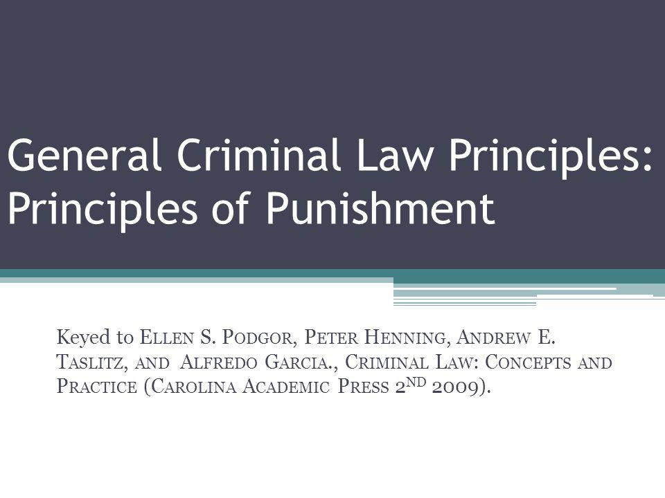 General Criminal Law Principles: Principles of Punishment Keyed to E LLEN S.