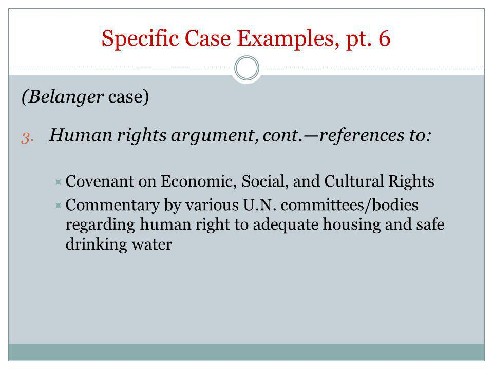 Specific Case Examples, pt. 6 (Belanger case) 3. Human rights argument, cont.references to: Covenant on Economic, Social, and Cultural Rights Commenta