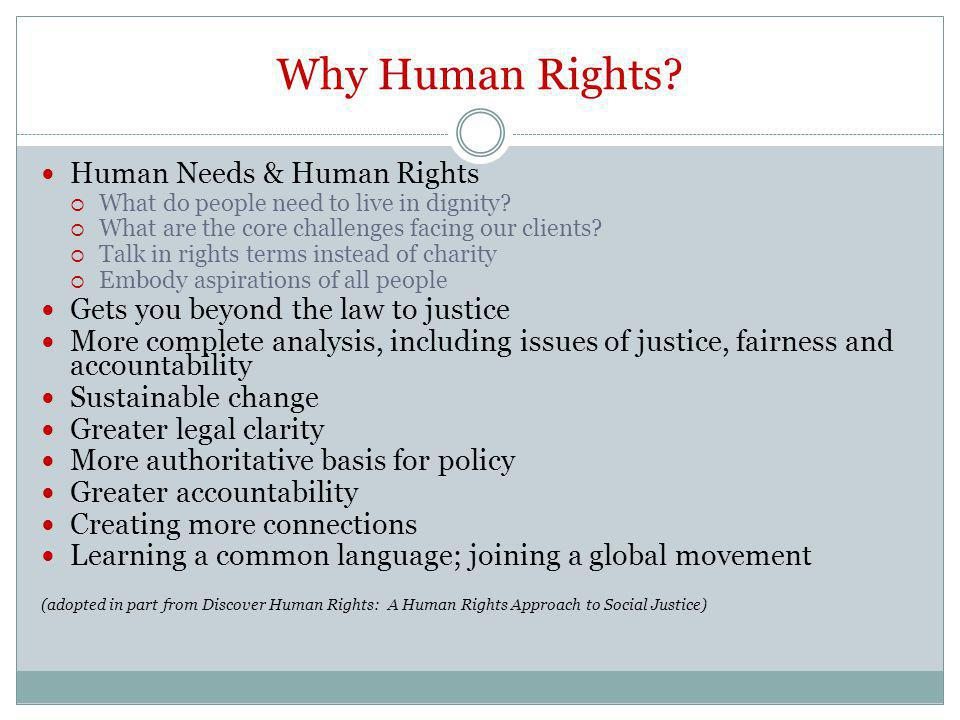 Why Human Rights. Human Needs & Human Rights What do people need to live in dignity.