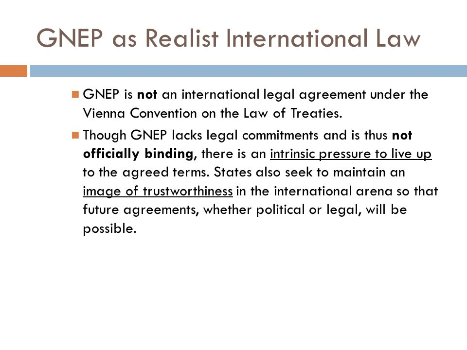 GNEP as Realist International Law GNEP is not an international legal agreement under the Vienna Convention on the Law of Treaties.