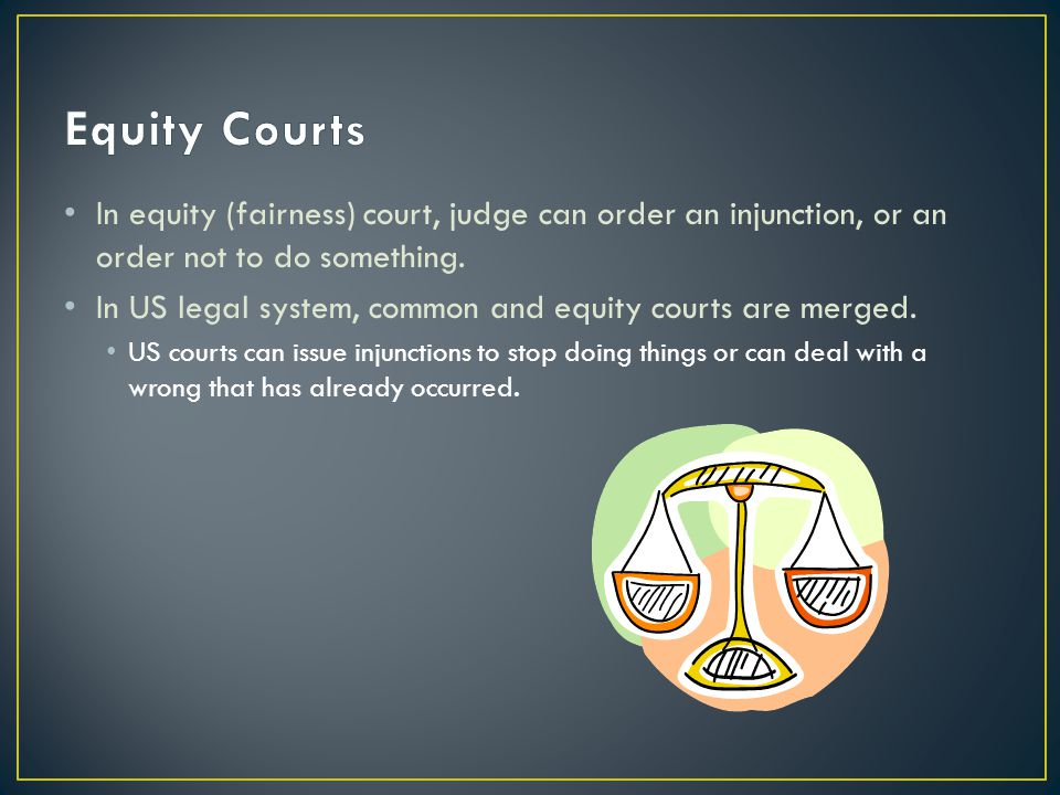 In equity (fairness) court, judge can order an injunction, or an order not to do something. In US legal system, common and equity courts are merged. U
