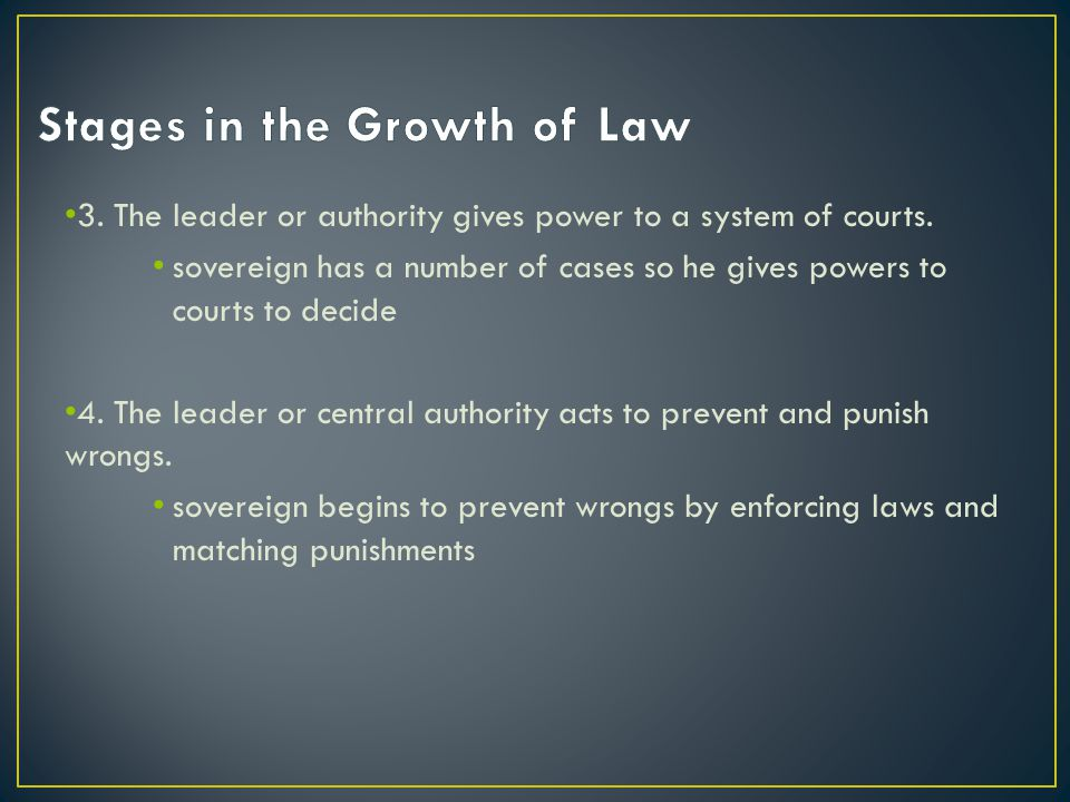3. The leader or authority gives power to a system of courts. sovereign has a number of cases so he gives powers to courts to decide 4. The leader or