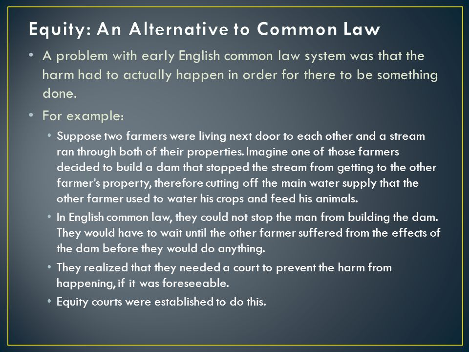A problem with early English common law system was that the harm had to actually happen in order for there to be something done. For example: Suppose