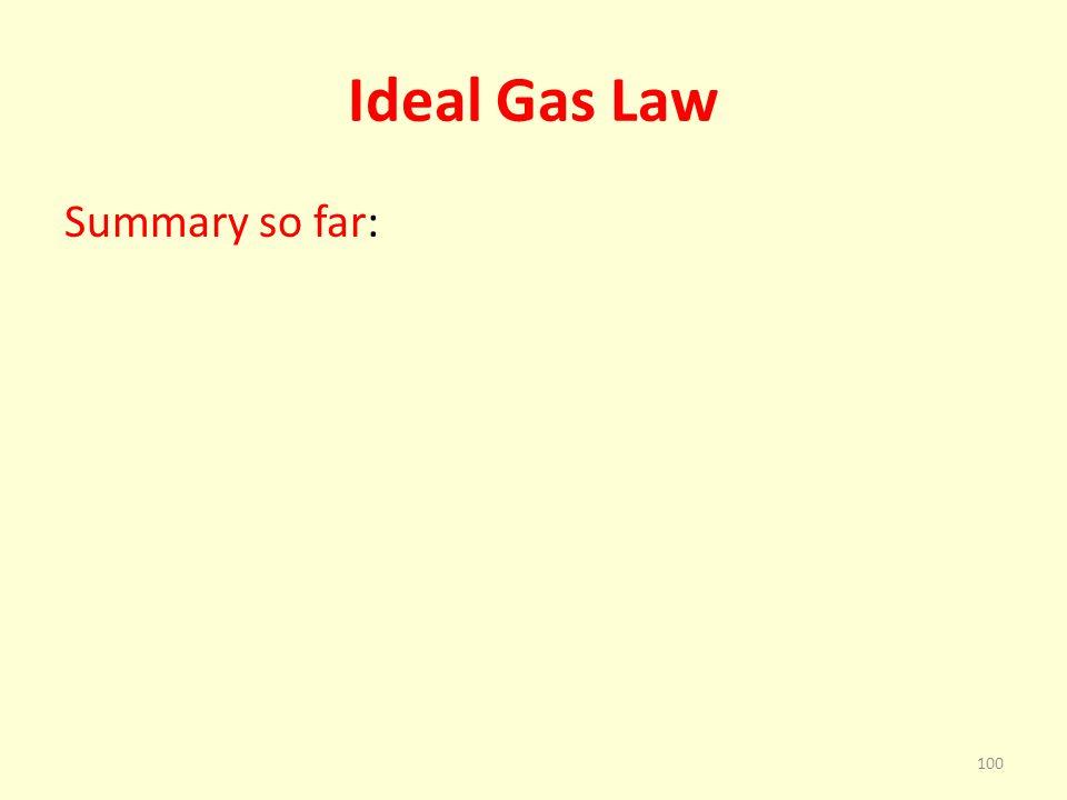 Ideal Gas Law Summary so far: 100