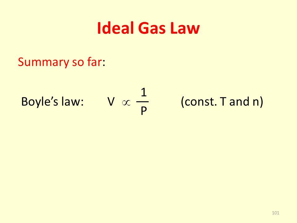 Ideal Gas Law Summary so far: 1 Boyles law: V (const. T and n) P 101