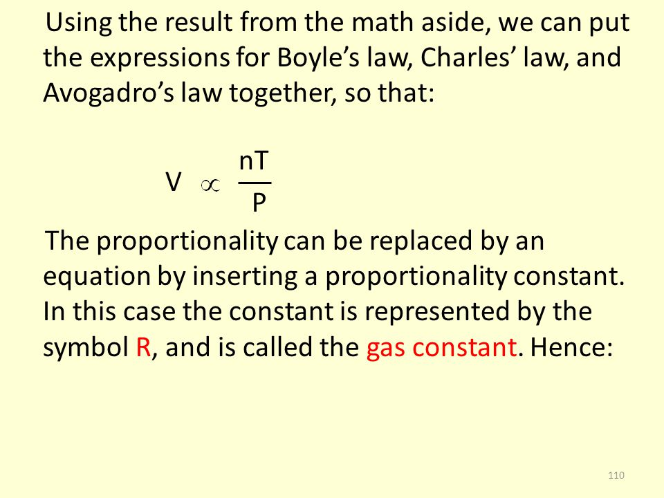 Using the result from the math aside, we can put the expressions for Boyles law, Charles law, and Avogadros law together, so that: nT V P The proporti