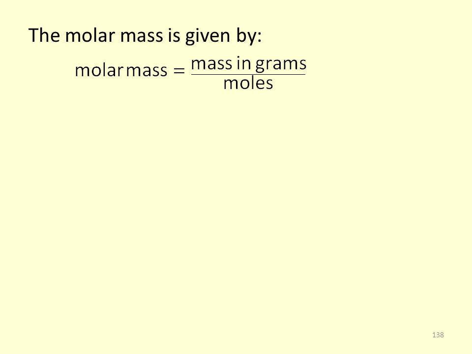 The molar mass is given by: 138