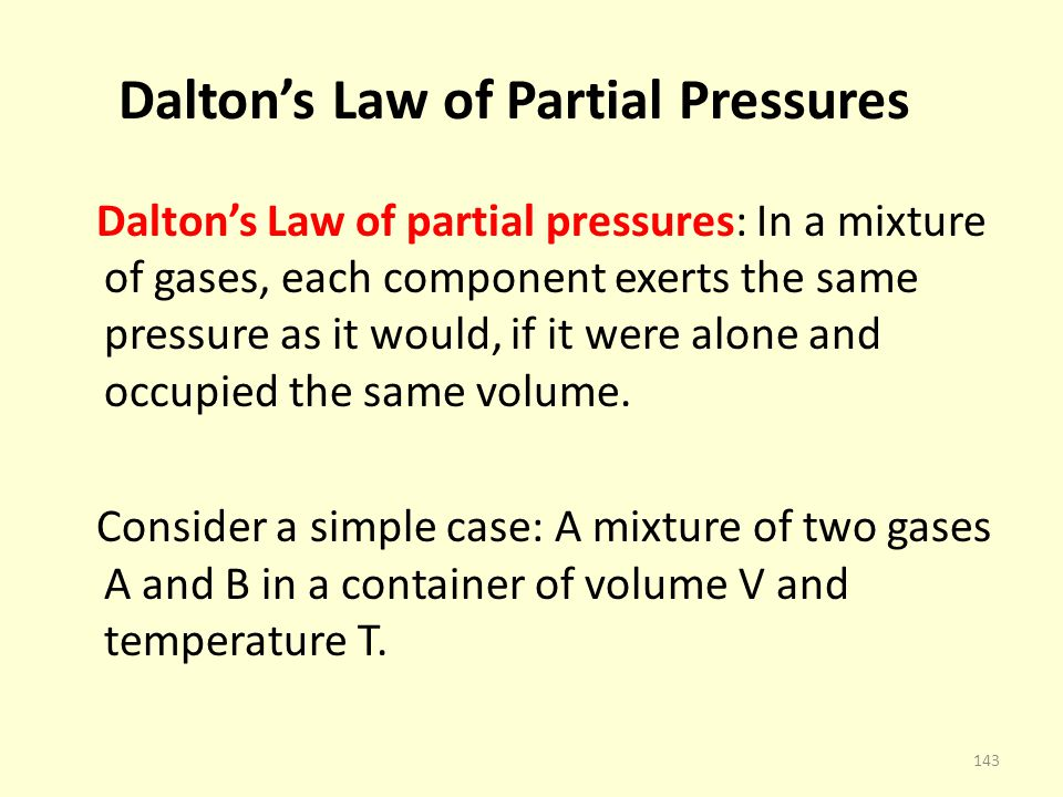 Daltons Law of Partial Pressures Daltons Law of partial pressures: In a mixture of gases, each component exerts the same pressure as it would, if it w