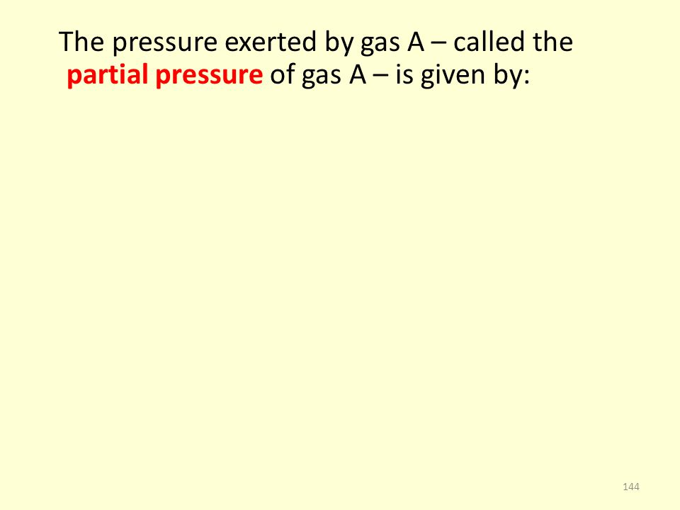 The pressure exerted by gas A – called the partial pressure of gas A – is given by: 144