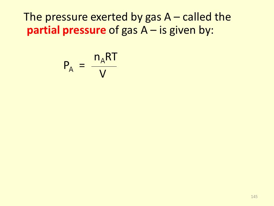 The pressure exerted by gas A – called the partial pressure of gas A – is given by: n A RT P A = V 145