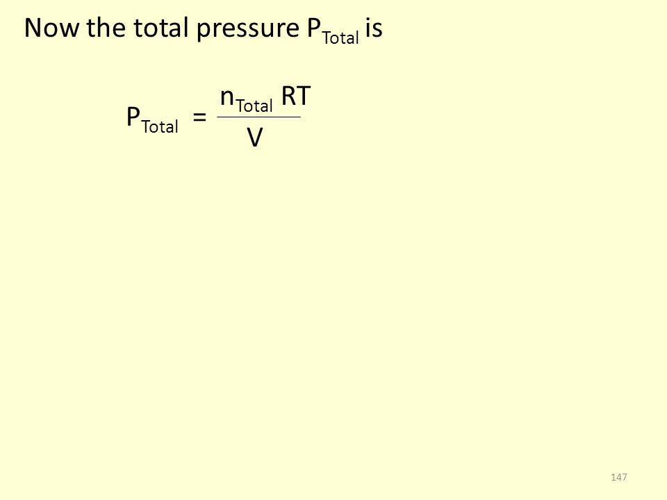 Now the total pressure P Total is n Total RT P Total = V 147