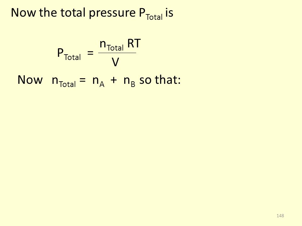 Now the total pressure P Total is n Total RT P Total = V Now n Total = n A + n B so that: 148