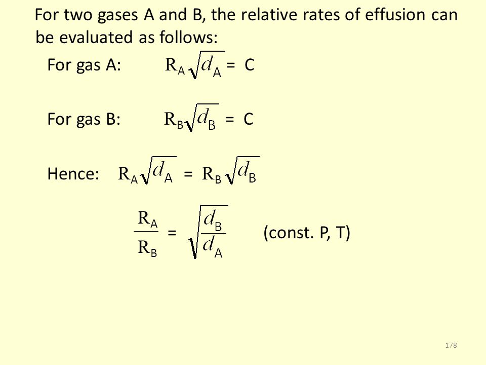 For two gases A and B, the relative rates of effusion can be evaluated as follows: For gas A: R A = C For gas B: R B = C Hence: R A = R B R A = (const