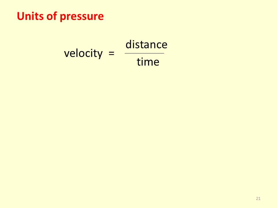Units of pressure distance velocity = time 21