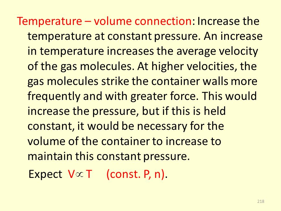 Temperature – volume connection: Increase the temperature at constant pressure. An increase in temperature increases the average velocity of the gas m