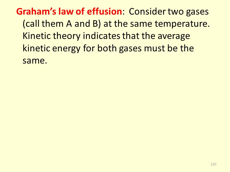 Grahams law of effusion: Consider two gases (call them A and B) at the same temperature. Kinetic theory indicates that the average kinetic energy for