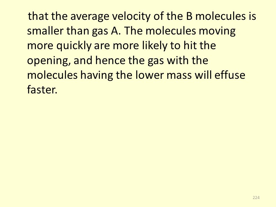 that the average velocity of the B molecules is smaller than gas A. The molecules moving more quickly are more likely to hit the opening, and hence th