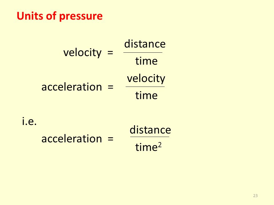 Units of pressure distance velocity = time velocity acceleration = time i.e. distance acceleration = time 2 23