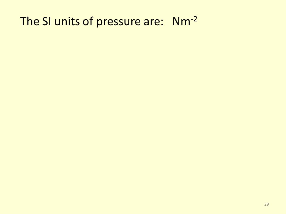 The SI units of pressure are: Nm -2 29