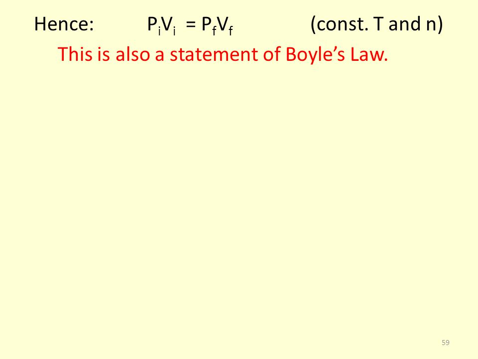 Hence: P i V i = P f V f (const. T and n) This is also a statement of Boyles Law. 59