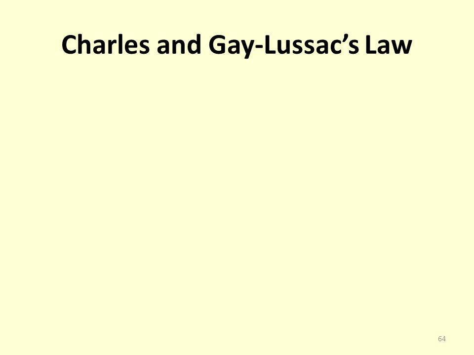 Charles and Gay-Lussacs Law 64