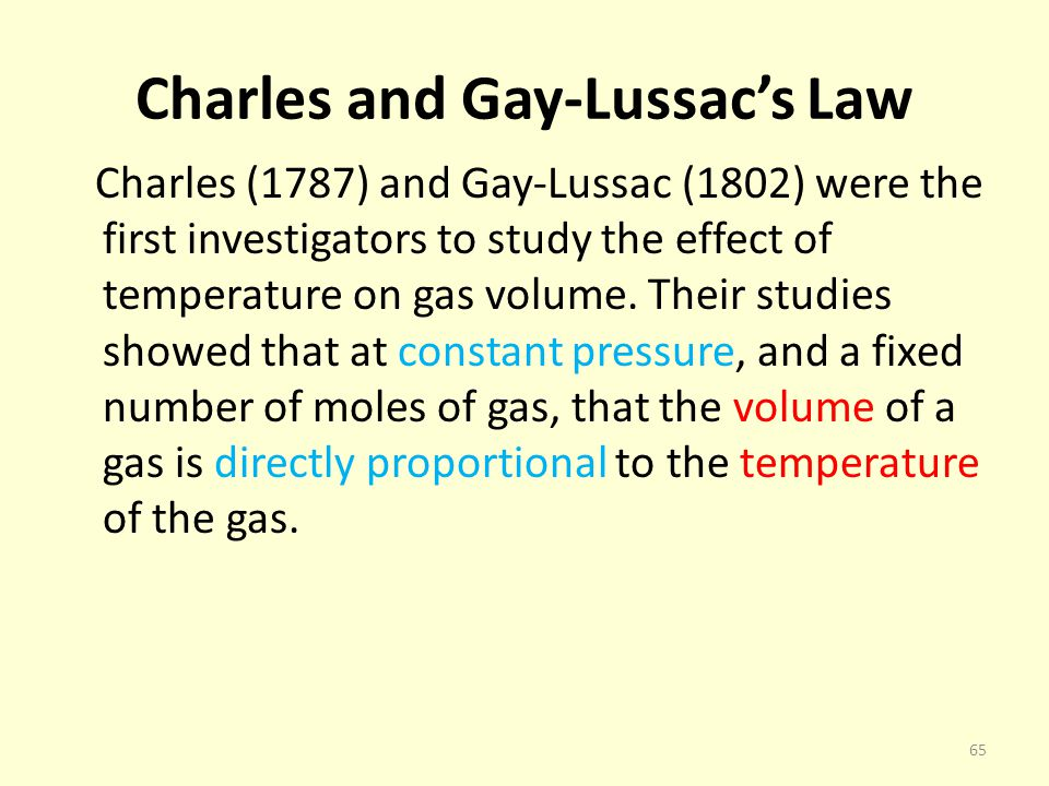 Charles and Gay-Lussacs Law Charles (1787) and Gay-Lussac (1802) were the first investigators to study the effect of temperature on gas volume. Their