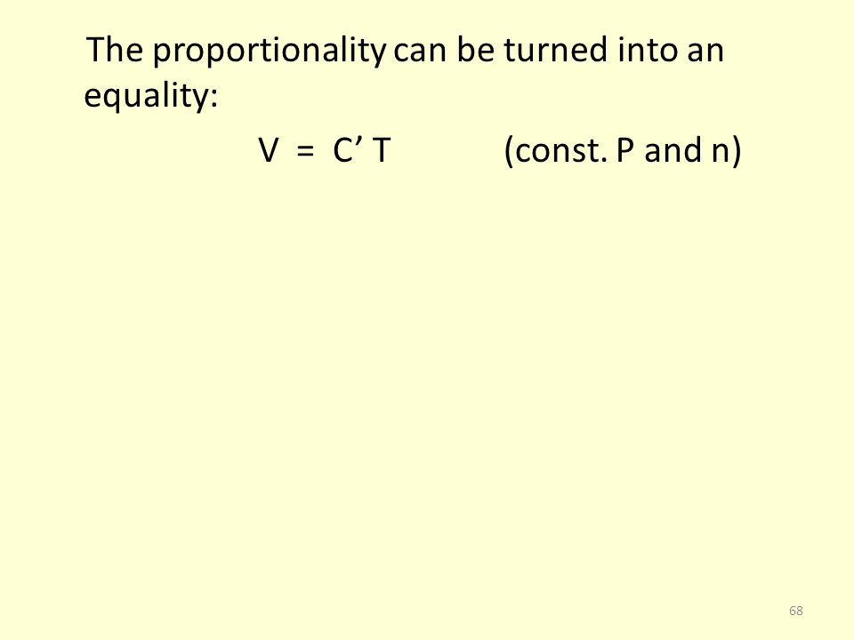 The proportionality can be turned into an equality: V = C T (const. P and n) 68