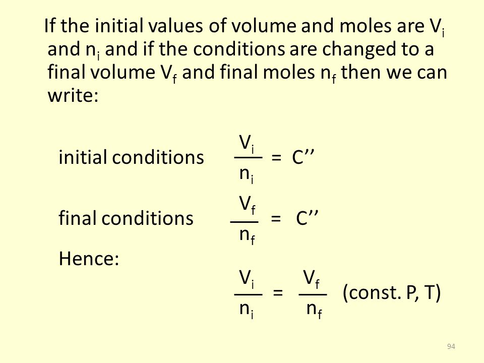 If the initial values of volume and moles are V i and n i and if the conditions are changed to a final volume V f and final moles n f then we can writ