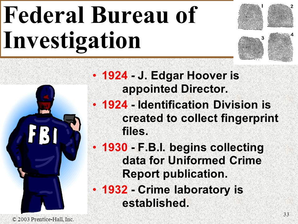 © 2003 Prentice-Hall, Inc. 33 Federal Bureau of Investigation 1924 - J.