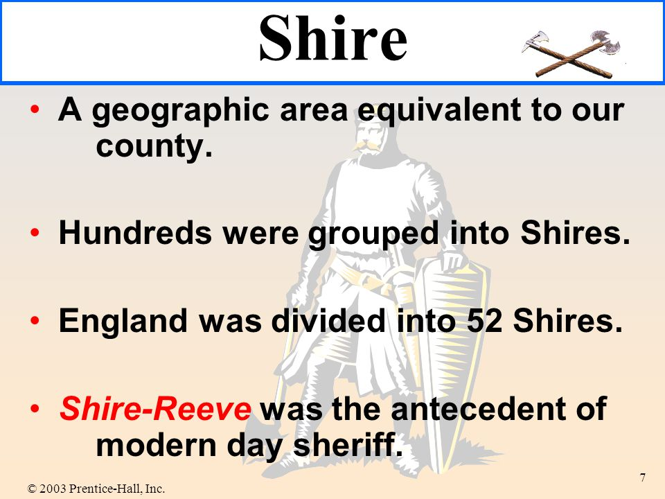 © 2003 Prentice-Hall, Inc. 7 Shire A geographic area equivalent to our county.