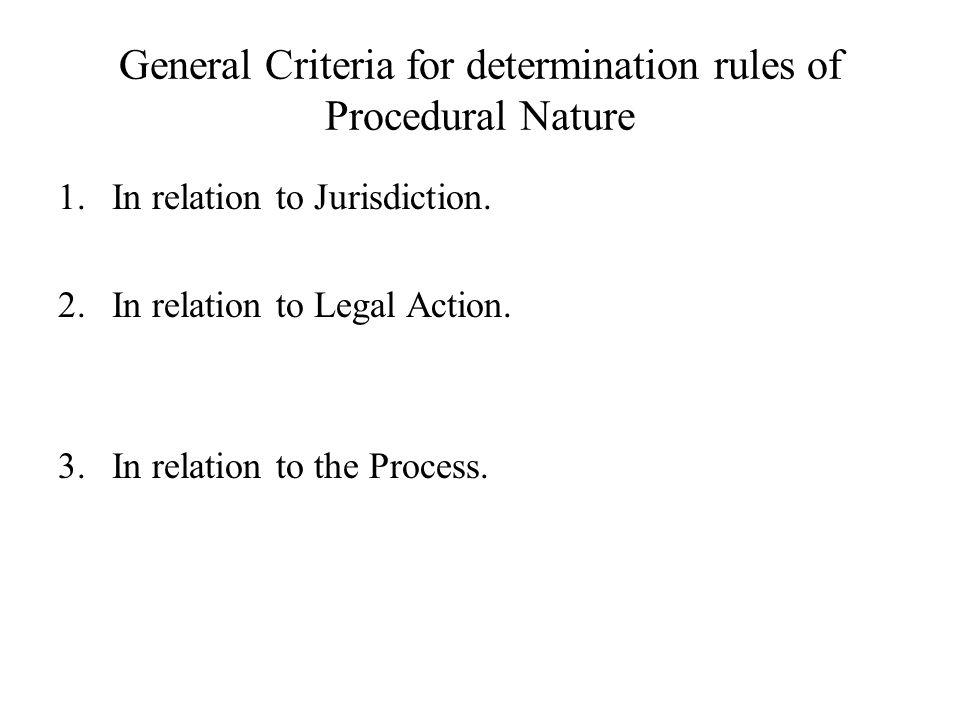 General Criteria for determination rules of Procedural Nature 1.In relation to Jurisdiction. 2.In relation to Legal Action. 3.In relation to the Proce