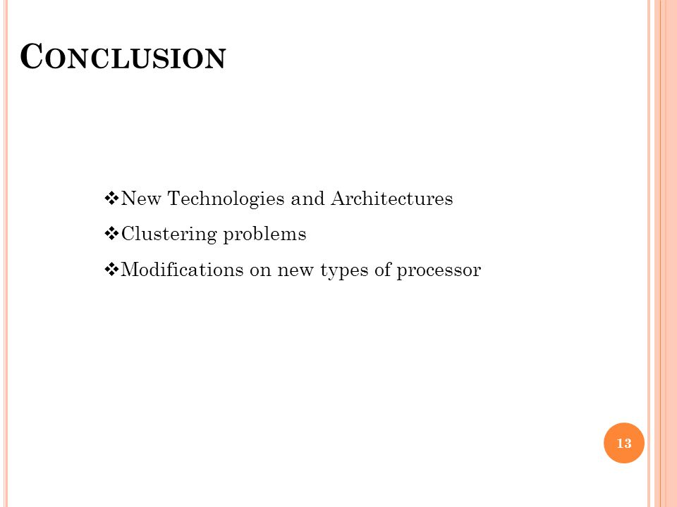 C ONCLUSION 13 New Technologies and Architectures Clustering problems Modifications on new types of processor